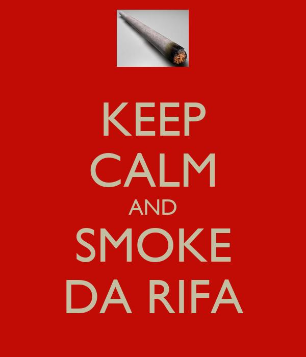 KEEP CALM AND SMOKE DA RIFA