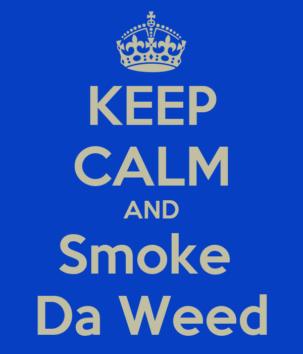 KEEP CALM AND Smoke  Da Weed