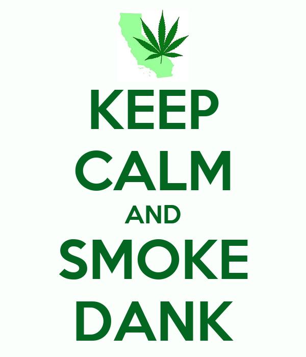 KEEP CALM AND SMOKE DANK