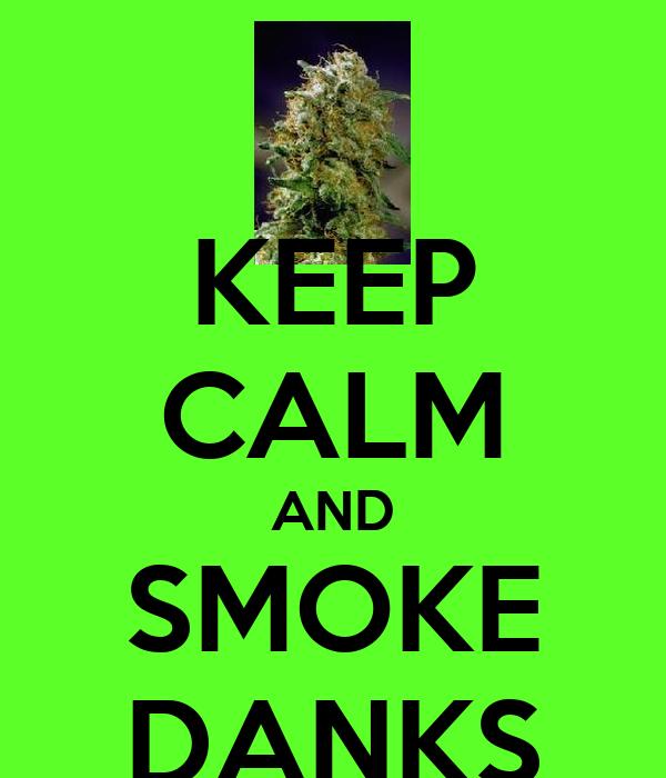 KEEP CALM AND SMOKE DANKS