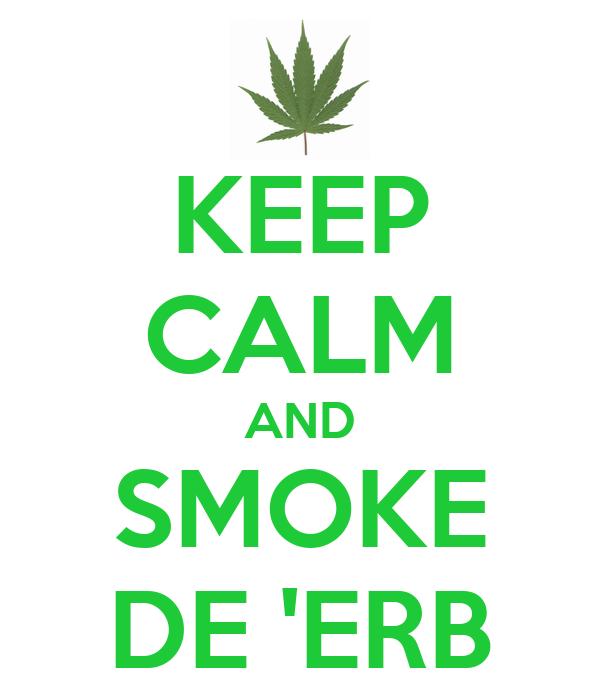 KEEP CALM AND SMOKE DE 'ERB