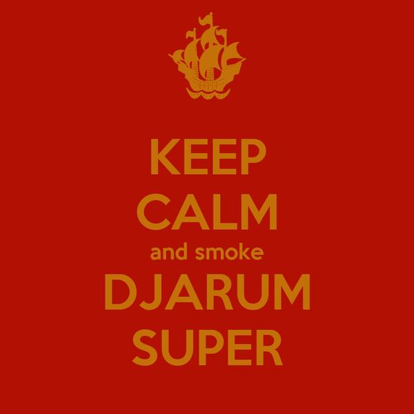 KEEP CALM and smoke DJARUM SUPER