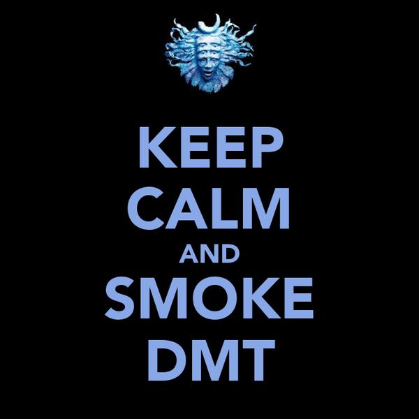KEEP CALM AND SMOKE DMT