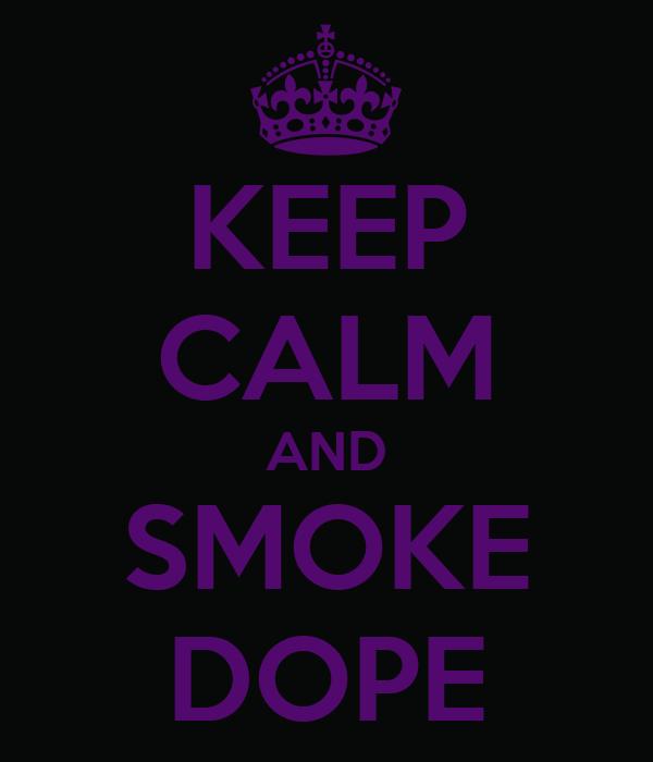 KEEP CALM AND SMOKE DOPE