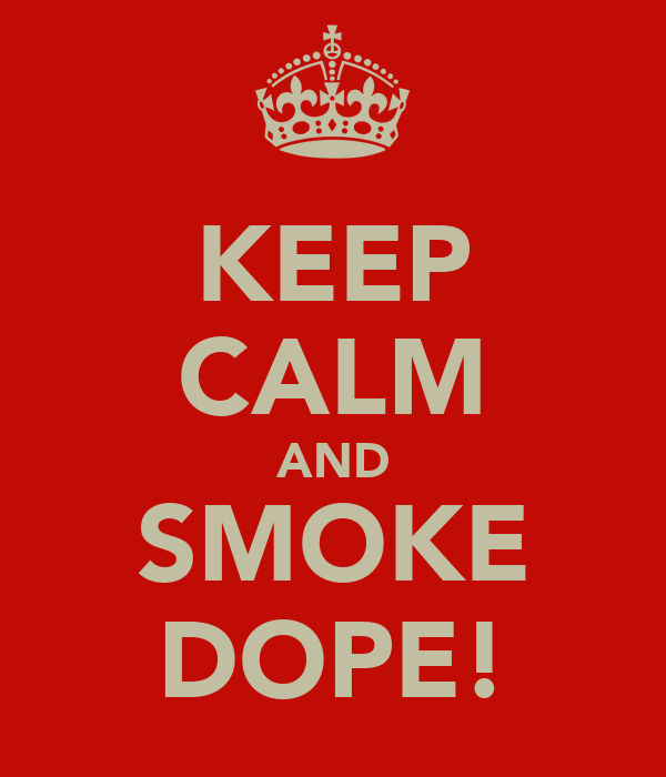 KEEP CALM AND SMOKE DOPE!