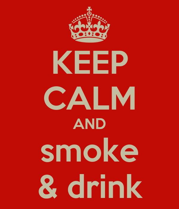 KEEP CALM AND smoke & drink