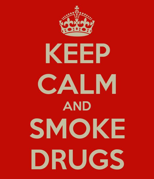KEEP CALM AND SMOKE DRUGS