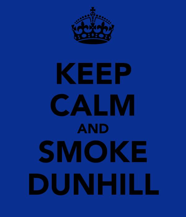 KEEP CALM AND SMOKE DUNHILL