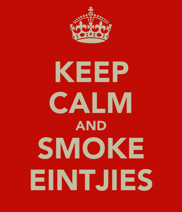 KEEP CALM AND SMOKE EINTJIES