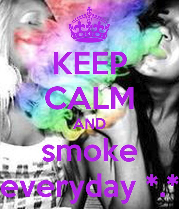 KEEP CALM AND smoke everyday *.*