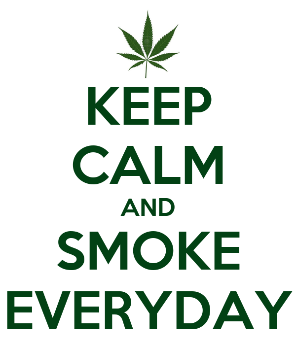 KEEP CALM AND SMOKE EVERYDAY