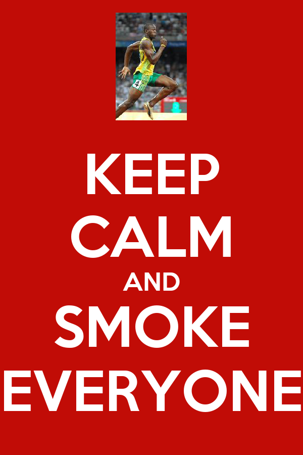 KEEP CALM AND SMOKE EVERYONE
