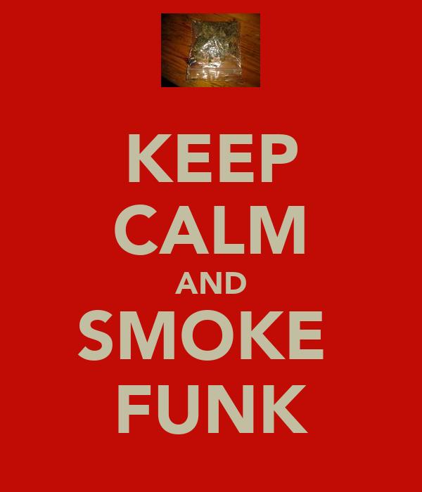 KEEP CALM AND SMOKE  FUNK