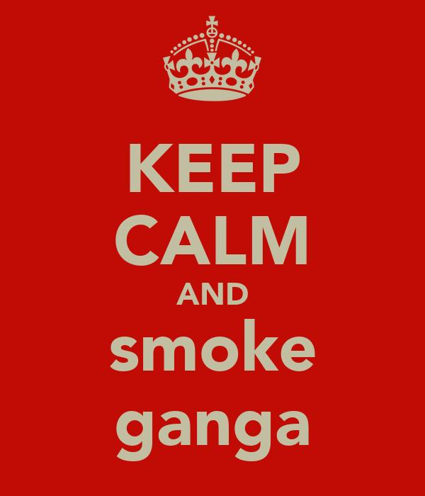 KEEP CALM AND smoke ganga