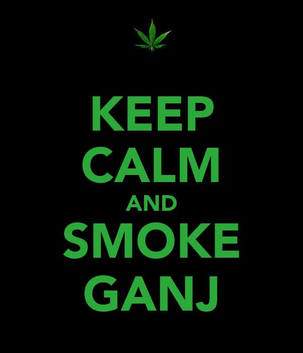 KEEP CALM AND SMOKE GANJ