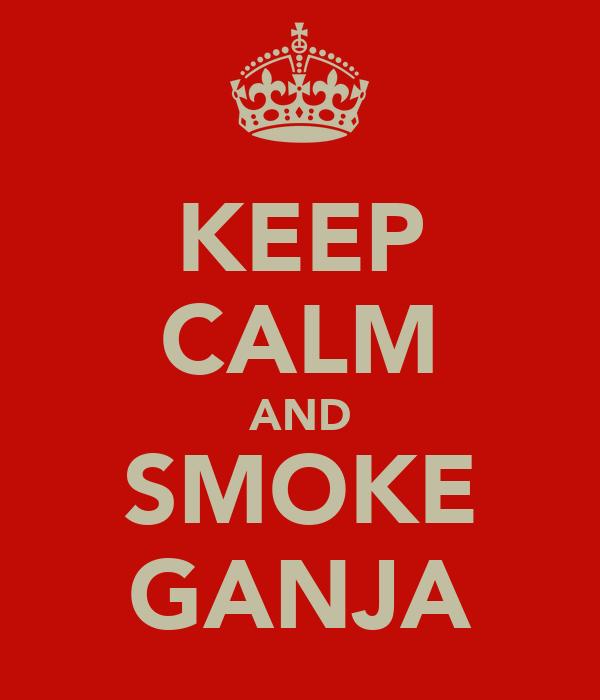 KEEP CALM AND SMOKE GANJA