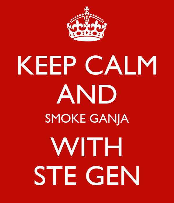 KEEP CALM AND SMOKE GANJA WITH STE GEN