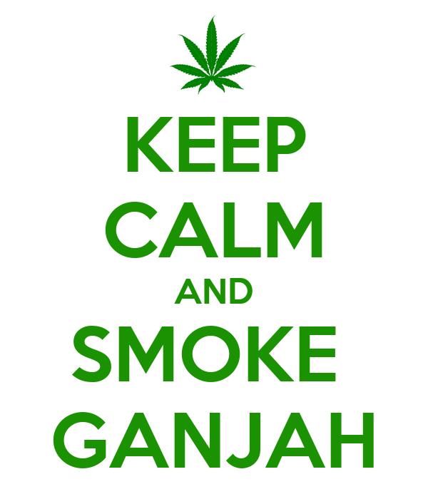 KEEP CALM AND SMOKE  GANJAH