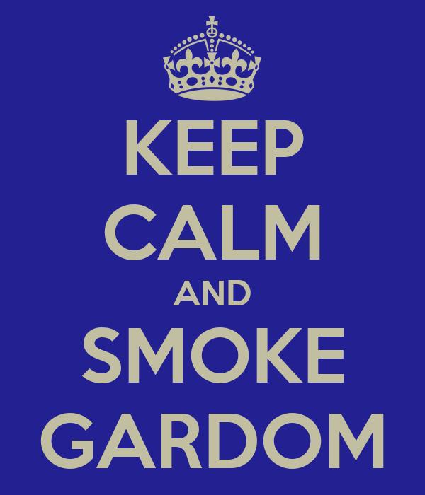 KEEP CALM AND SMOKE GARDOM