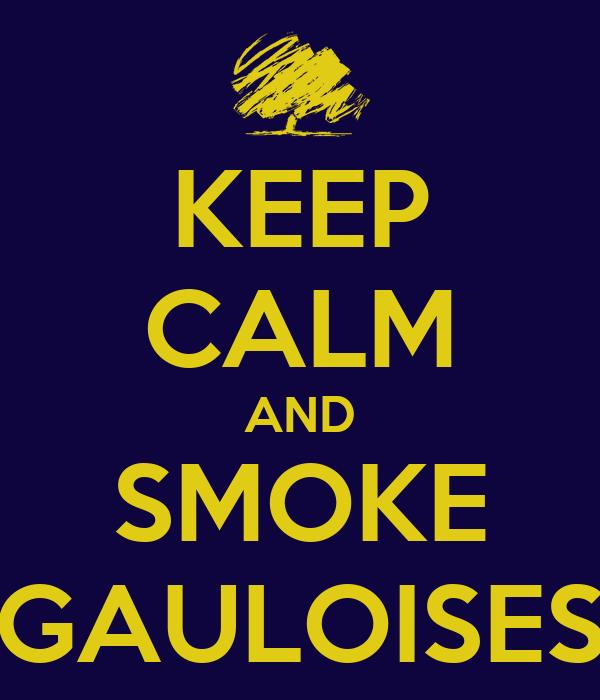 KEEP CALM AND SMOKE GAULOISES