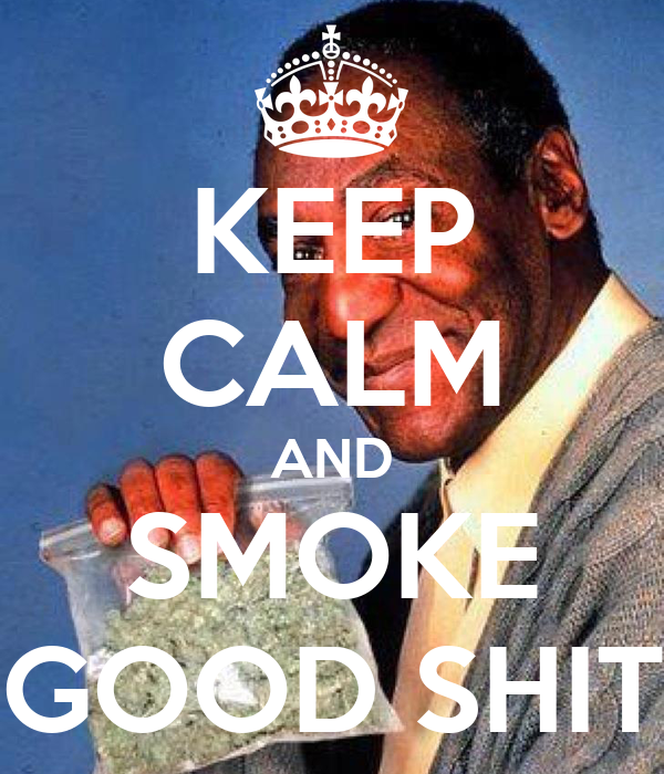 KEEP CALM AND SMOKE GOOD SHIT
