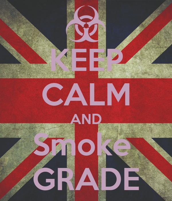 KEEP CALM AND Smoke  GRADE