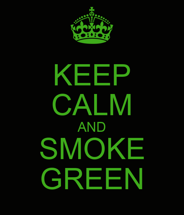 KEEP CALM AND SMOKE GREEN