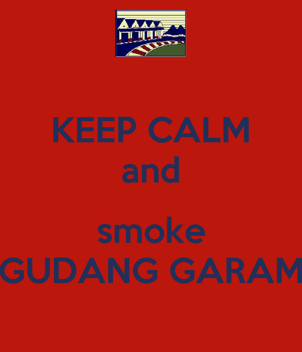 KEEP CALM and  smoke GUDANG GARAM