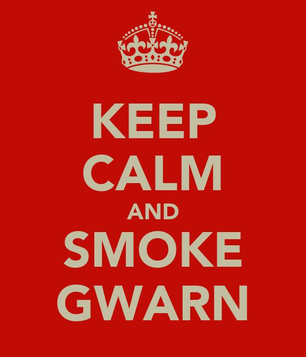 KEEP CALM AND SMOKE GWARN