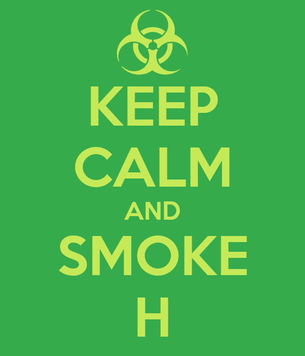 KEEP CALM AND SMOKE H