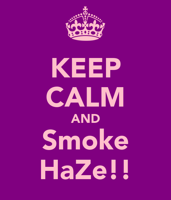 KEEP CALM AND Smoke HaZe!!