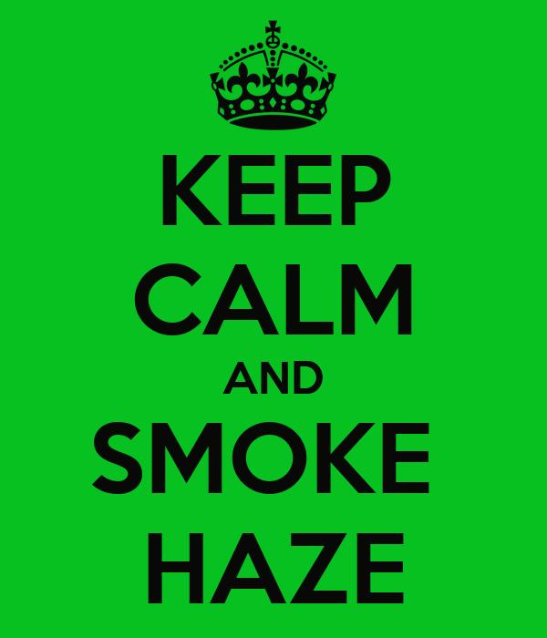 KEEP CALM AND SMOKE  HAZE