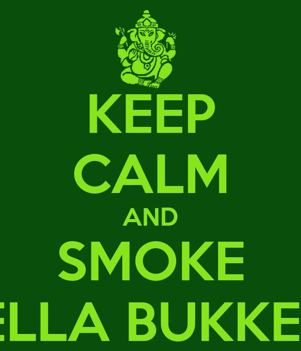 KEEP CALM AND SMOKE HELLA BUKKETS