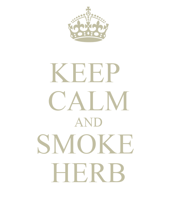KEEP  CALM AND SMOKE  HERB