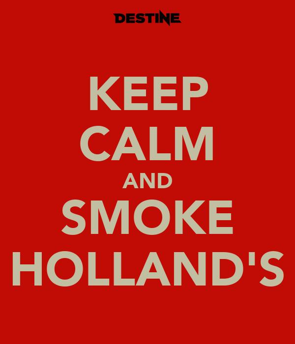 KEEP CALM AND SMOKE HOLLAND'S
