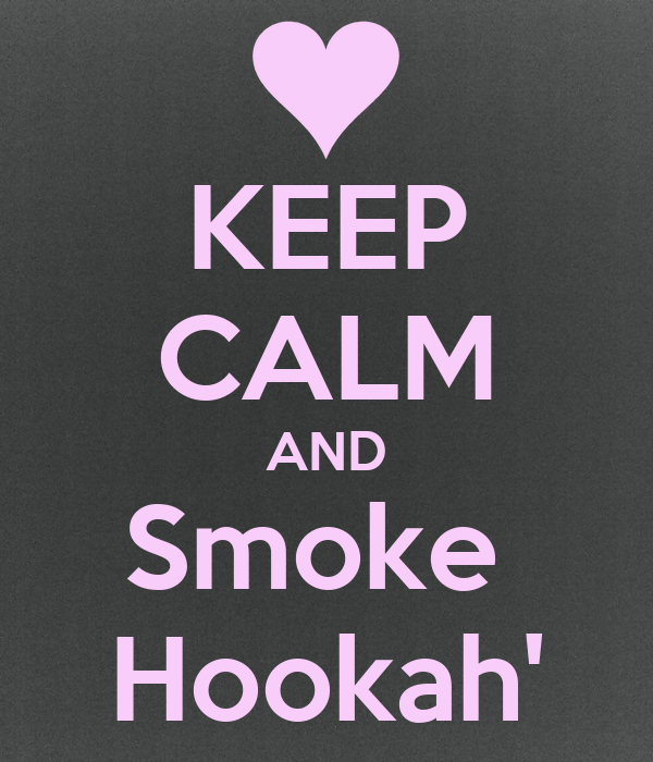 KEEP CALM AND Smoke  Hookah'