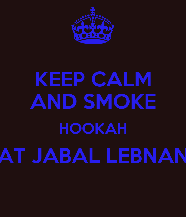 KEEP CALM AND SMOKE HOOKAH AT JABAL LEBNAN