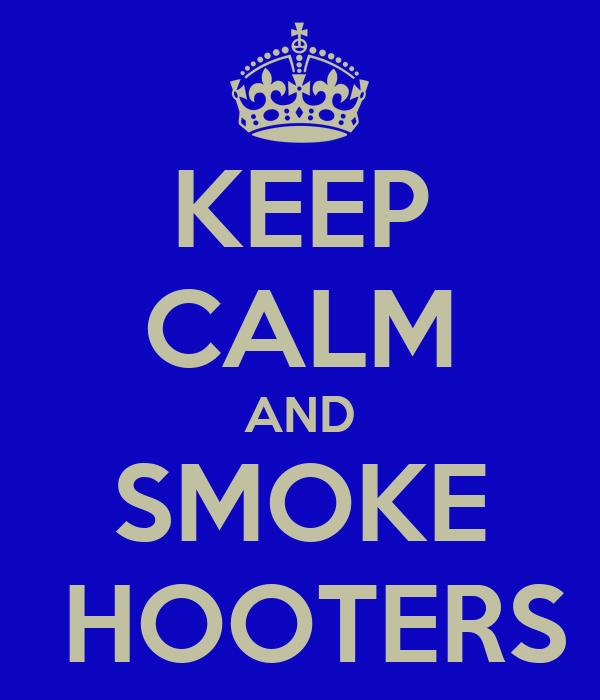 KEEP CALM AND SMOKE  HOOTERS