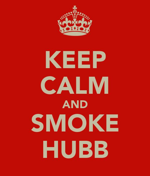 KEEP CALM AND SMOKE HUBB
