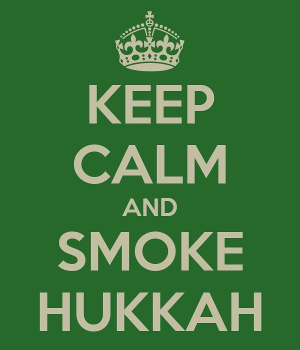 KEEP CALM AND SMOKE HUKKAH
