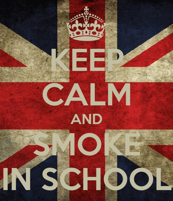 KEEP CALM AND SMOKE IN SCHOOL