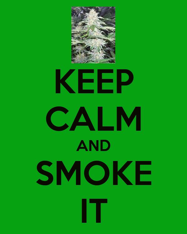 KEEP CALM AND SMOKE IT
