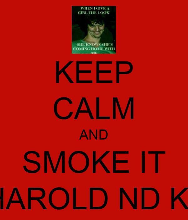 KEEP CALM AND SMOKE IT LIKE HAROLD ND KUMAR