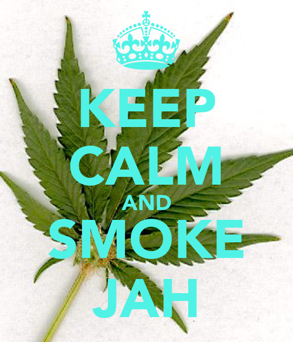 KEEP CALM AND SMOKE JAH