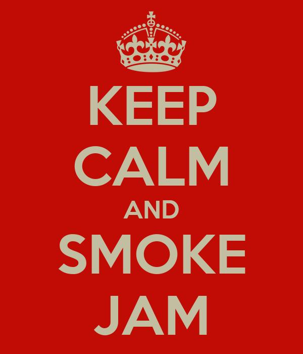 KEEP CALM AND SMOKE JAM