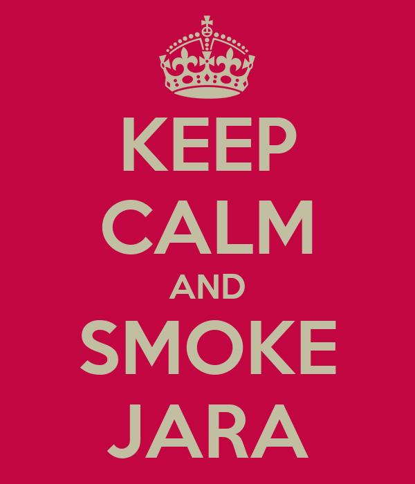 KEEP CALM AND SMOKE JARA
