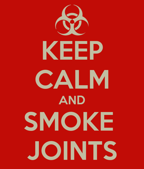 KEEP CALM AND SMOKE  JOINTS