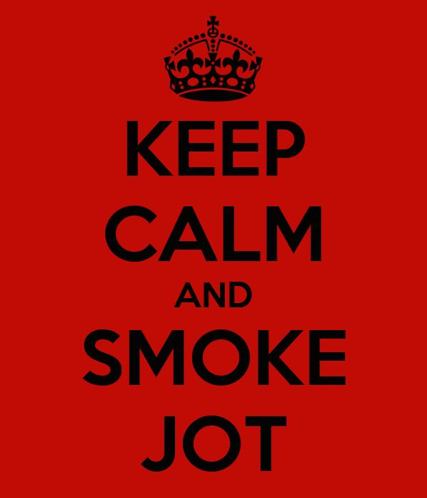 KEEP CALM AND SMOKE JOT