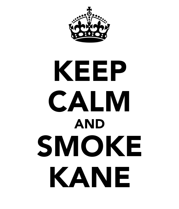 KEEP CALM AND SMOKE KANE