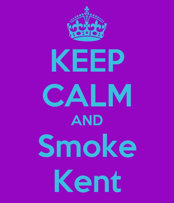KEEP CALM AND Smoke Kent